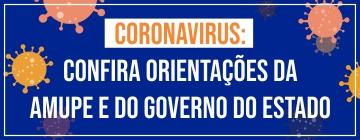 Coronavirus: Confira orientações da Amupe e do Governo do Estado