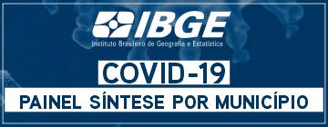 IBGE Covid-19 – Painel Síntese por Municípios