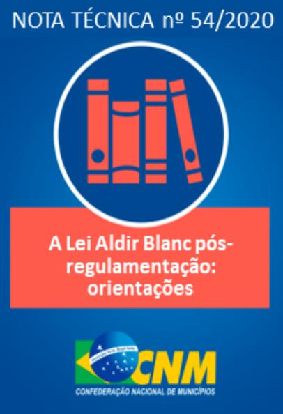 Nota Técnica CNM n° 54/2020: A Lei Aldir Blanc pós-regulamentação federal: orientações aos gestores municipais de cultura